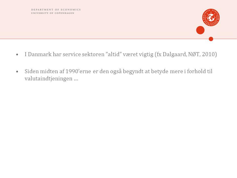 """•I Danmark har service sektoren """"altid"""" været vigtig (fx Dalgaard, NØT, 2010) •Siden midten af 1990'erne er den også begyndt at betyde mere i forhold"""