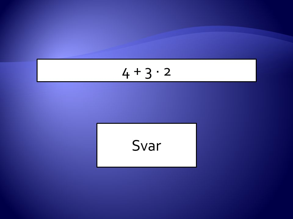 4 + 3 · 2 Svar
