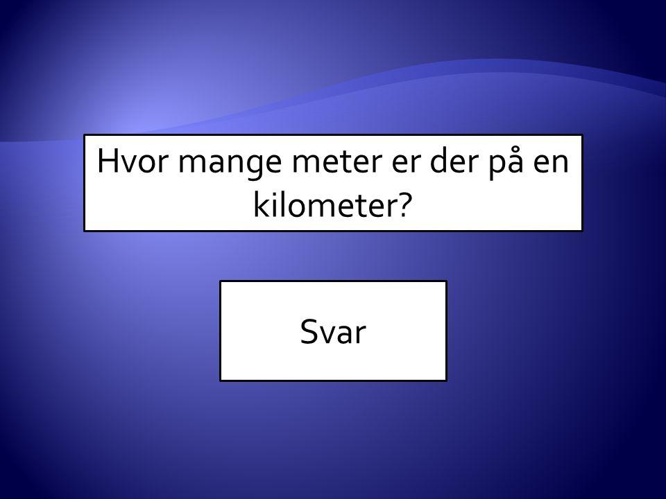 Hvor mange meter er der på en kilometer? Svar