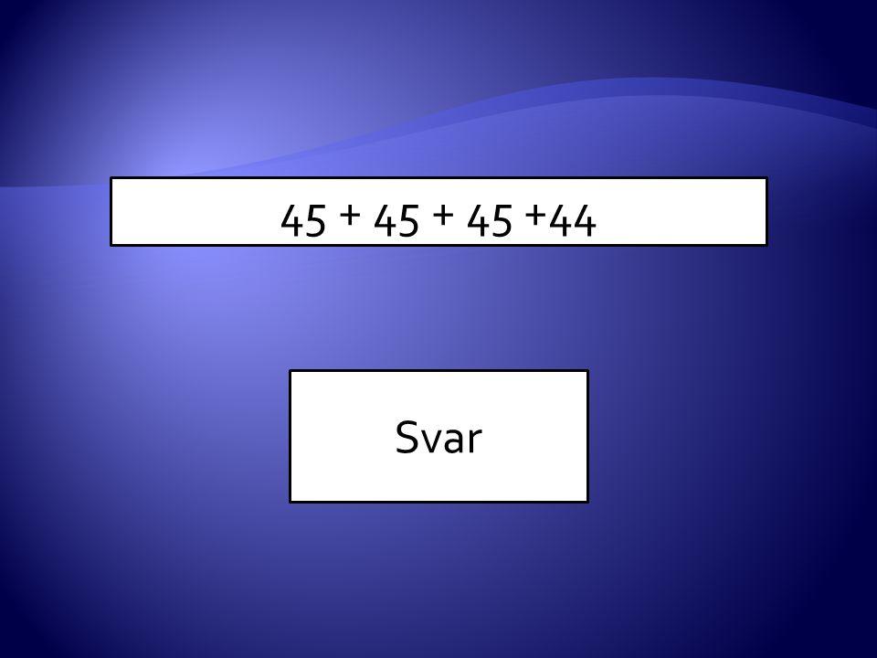 45 + 45 + 45 +44 Svar