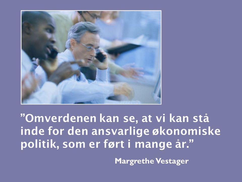 Margrethe Vestager Omverdenen kan se, at vi kan stå inde for den ansvarlige økonomiske politik, som er ført i mange år.