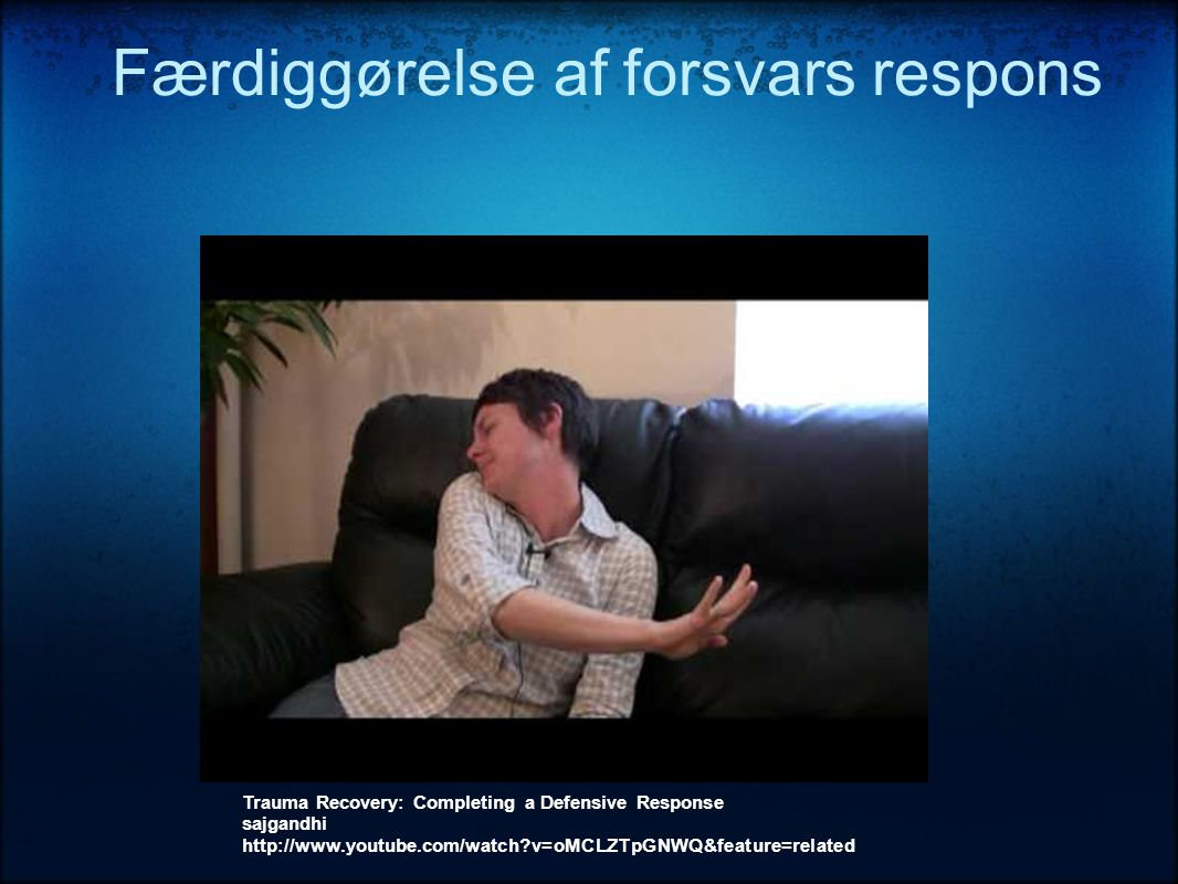 Færdiggørelse af forsvars respons Trauma Recovery: Completing a Defensive Response sajgandhi http://www.youtube.com/watch?v=oMCLZTpGNWQ&feature=related