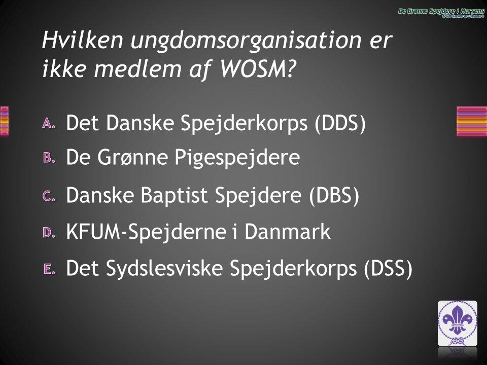 Hvilken ungdomsorganisation er ikke medlem af WOSM? Det Sydslesviske Spejderkorps (DSS) KFUM-Spejderne i Danmark Danske Baptist Spejdere (DBS) Det Dan