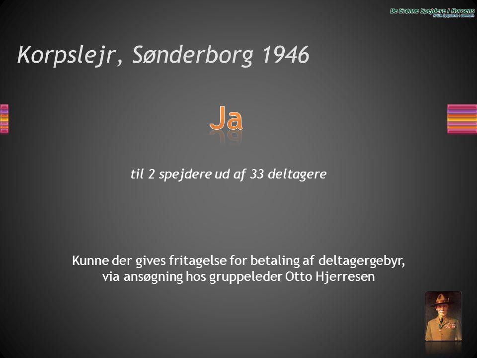 Korpslejr, Sønderborg 1946 til 2 spejdere ud af 33 deltagere Kunne der gives fritagelse for betaling af deltagergebyr, via ansøgning hos gruppeleder O
