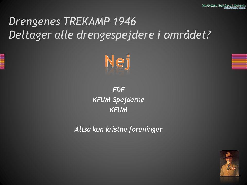 Drengenes TREKAMP 1946 Deltager alle drengespejdere i området? FDF KFUM-Spejderne KFUM Altså kun kristne foreninger
