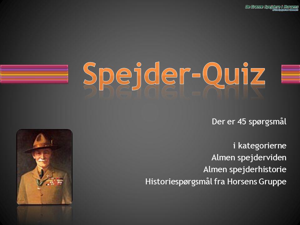 Der er 45 spørgsmål i kategorierne Almen spejderviden Almen spejderhistorie Historiespørgsmål fra Horsens Gruppe