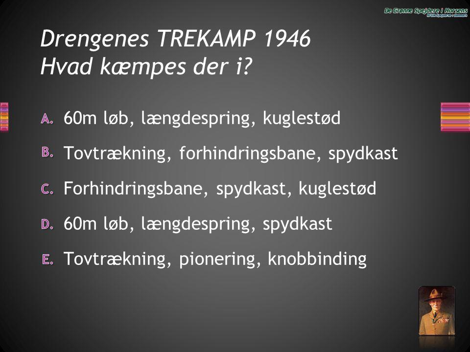 Drengenes TREKAMP 1946 Hvad kæmpes der i? Forhindringsbane, spydkast, kuglestød Tovtrækning, forhindringsbane, spydkast 60m løb, længdespring, kuglest