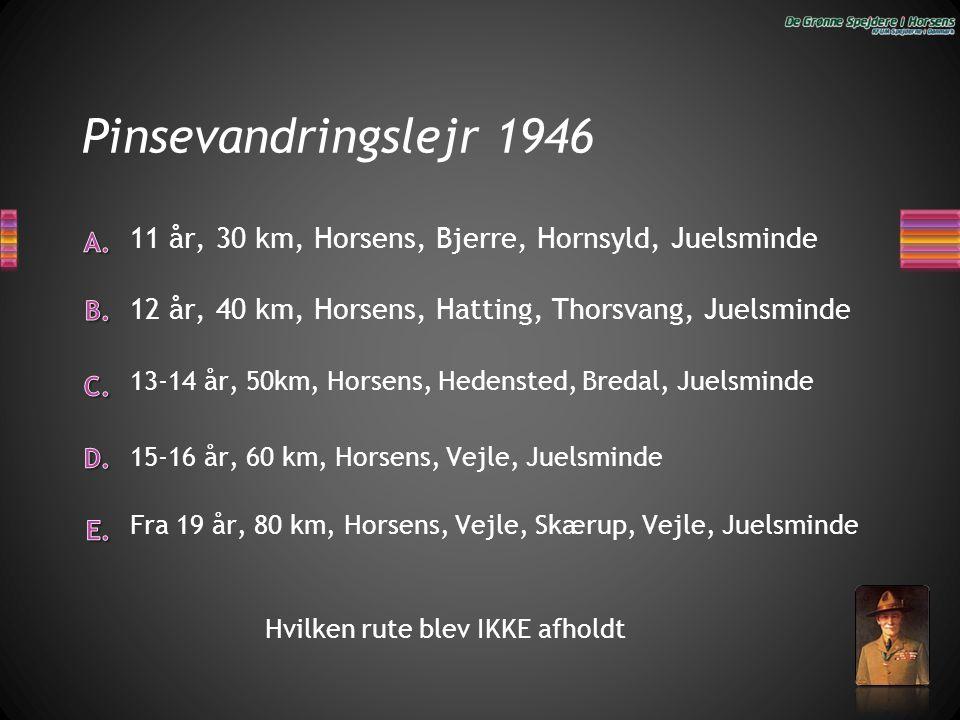 Pinsevandringslejr 1946 13-14 år, 50km, Horsens, Hedensted, Bredal, Juelsminde 12 år, 40 km, Horsens, Hatting, Thorsvang, Juelsminde 15-16 år, 60 km,