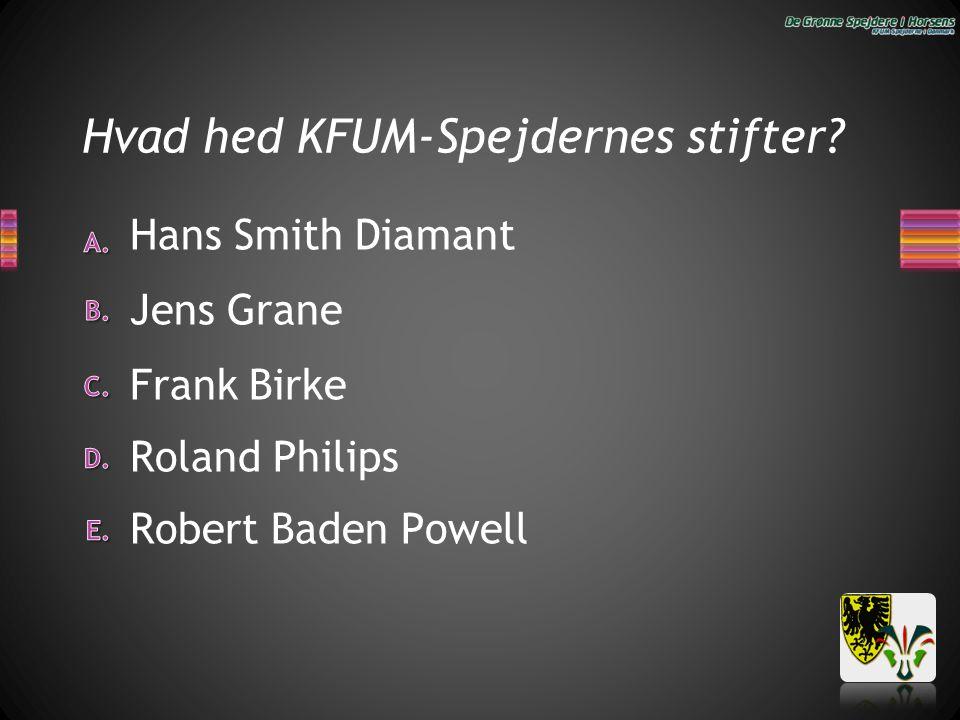 Hvad hed KFUM-Spejdernes stifter? Robert Baden Powell Roland Philips Frank Birke Hans Smith Diamant Jens Grane