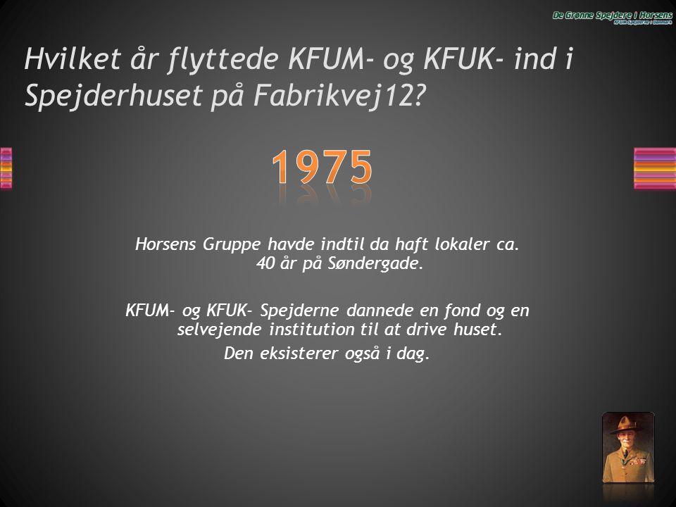 Hvilket år flyttede KFUM- og KFUK- ind i Spejderhuset på Fabrikvej12? Horsens Gruppe havde indtil da haft lokaler ca. 40 år på Søndergade. KFUM- og KF