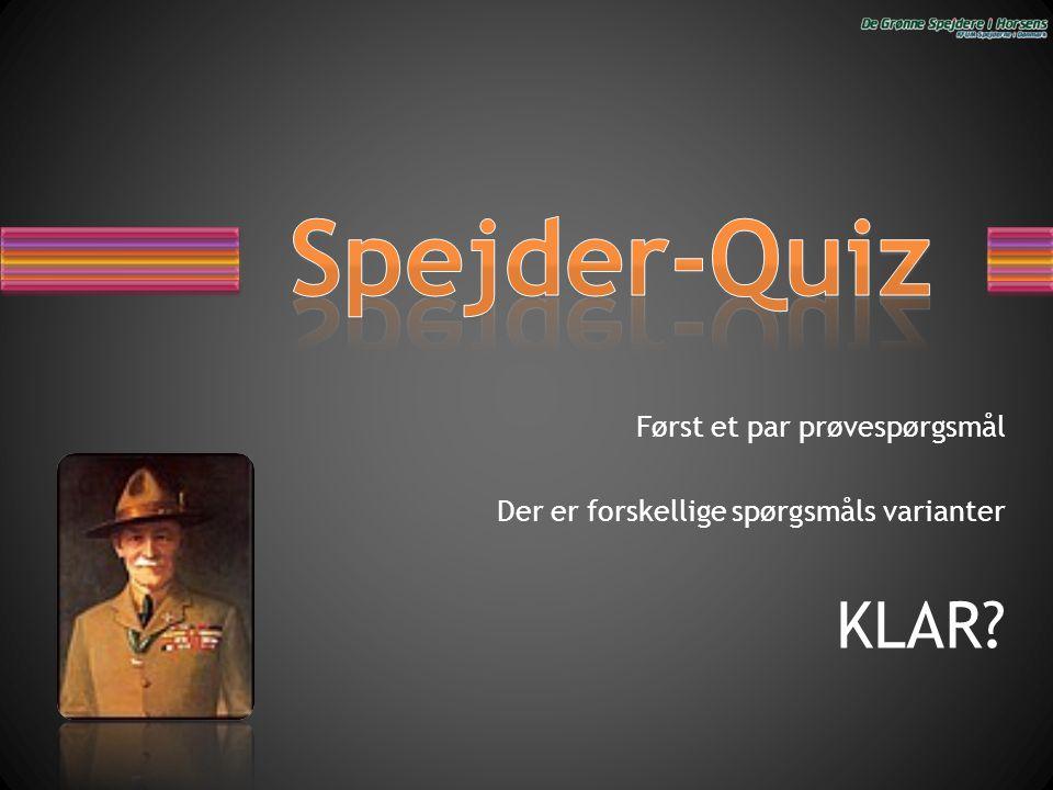 Først et par prøvespørgsmål Der er forskellige spørgsmåls varianter KLAR?