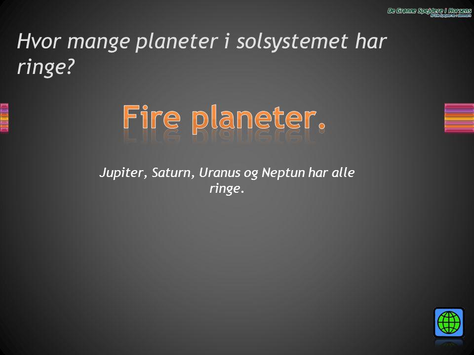Hvor mange planeter i solsystemet har ringe? Jupiter, Saturn, Uranus og Neptun har alle ringe.