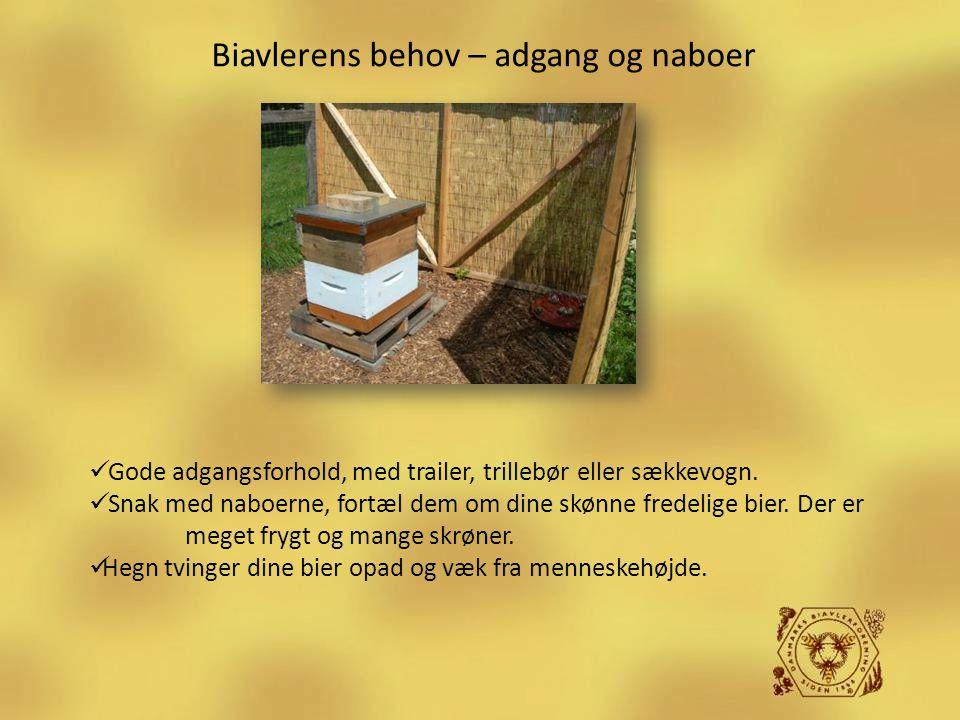 Biavlerens behov – adgang og naboer  Gode adgangsforhold, med trailer, trillebør eller sækkevogn.  Snak med naboerne, fortæl dem om dine skønne fred