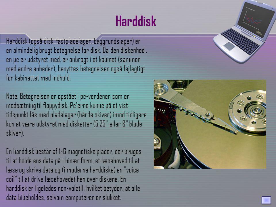 Harddisk Harddisk (også disk, fastpladelager, baggrundslager) er en almindelig brugt betegnelse for disk.