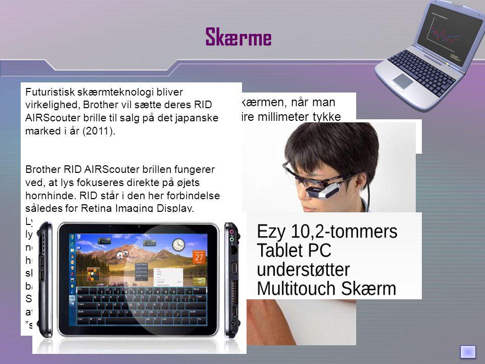Skærme Standardskærmen som de fleste kender og anvender i dag.