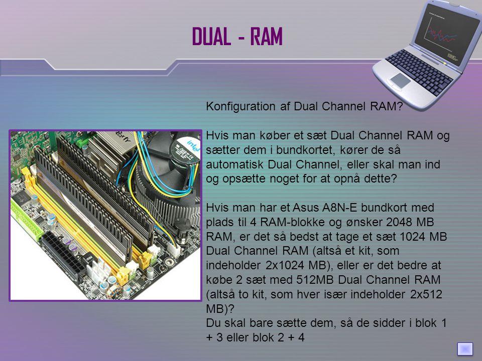 DUAL - RAM Konfiguration af Dual Channel RAM.