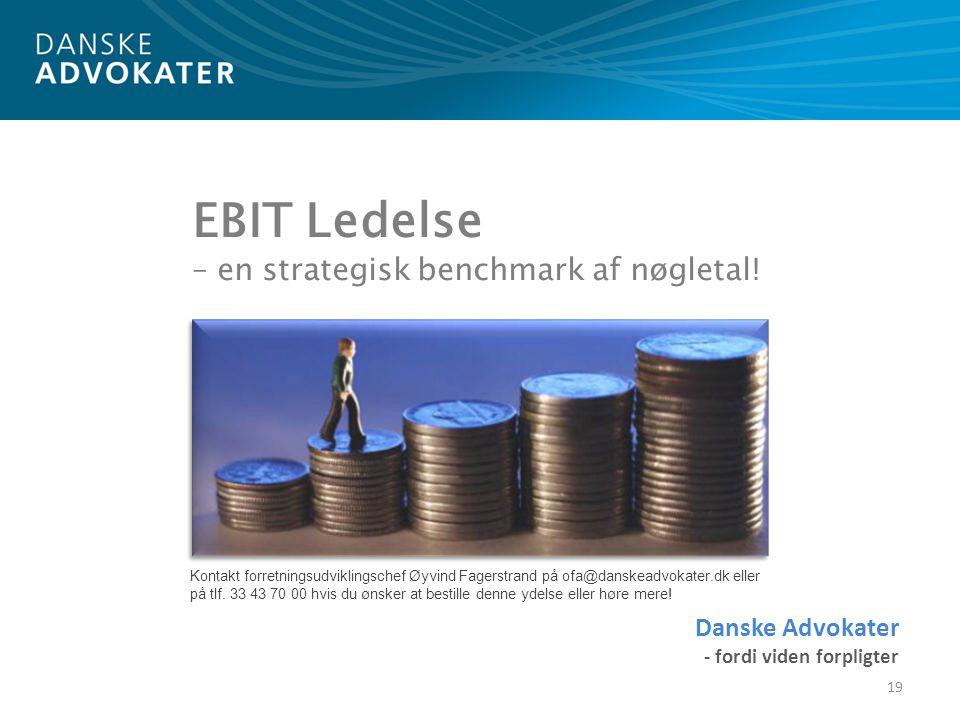 19 Danske Advokater - fordi viden forpligter EBIT Ledelse – en strategisk benchmark af nøgletal.