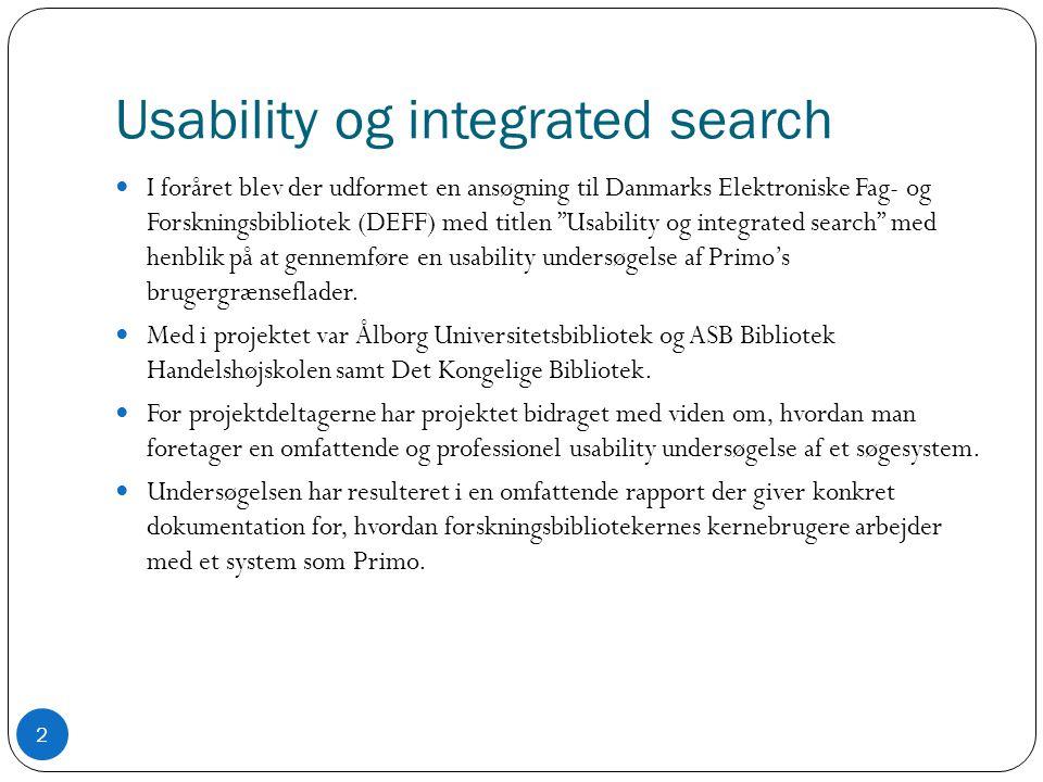 Usability og integrated search  I foråret blev der udformet en ansøgning til Danmarks Elektroniske Fag- og Forskningsbibliotek (DEFF) med titlen Usability og integrated search med henblik på at gennemføre en usability undersøgelse af Primo's brugergrænseflader.