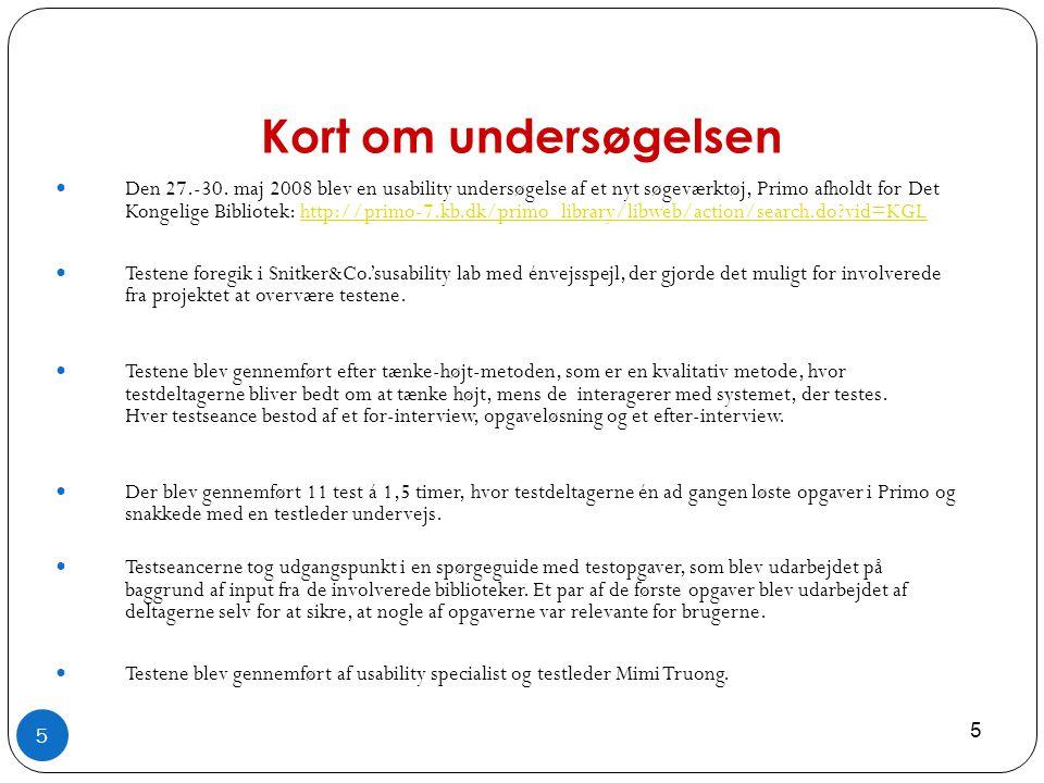 5  Den 27.-30. maj 2008 blev en usability undersøgelse af et nyt søgeværktøj, Primo afholdt for Det Kongelige Bibliotek: http://primo-7.kb.dk/primo_l