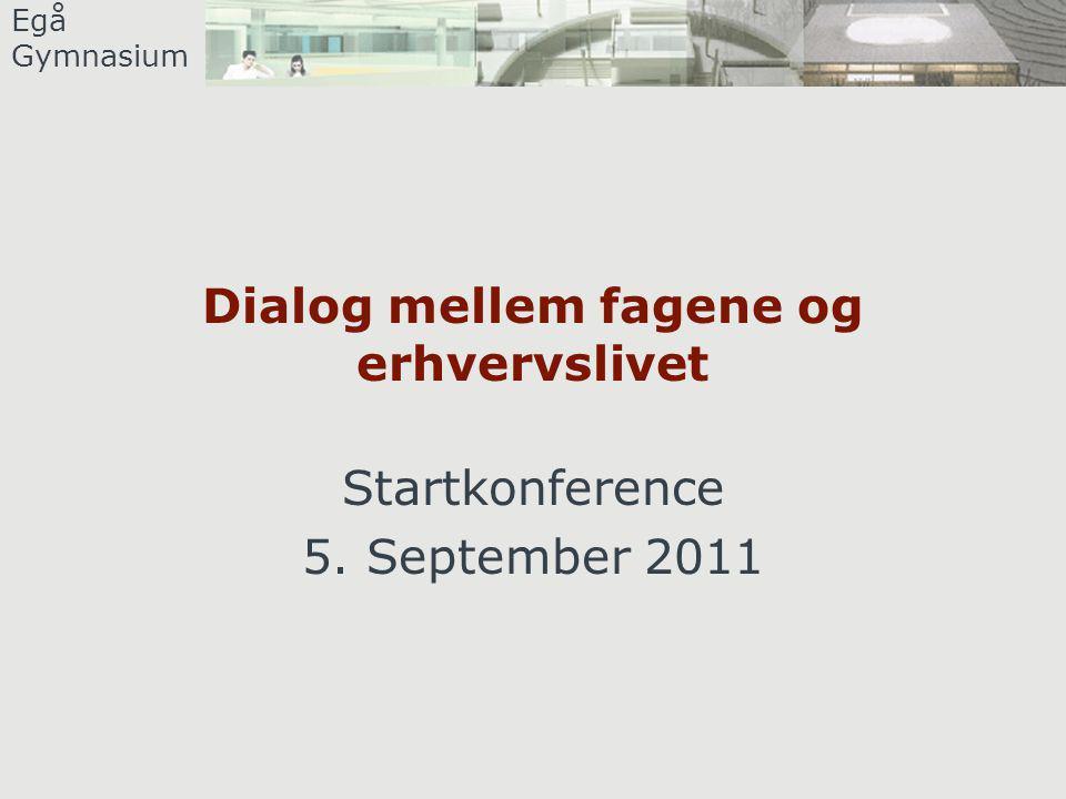 Egå Gymnasium Dialog mellem fagene og erhvervslivet Startkonference 5. September 2011