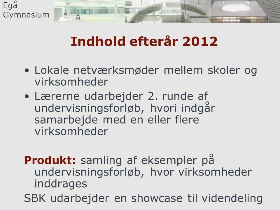 Egå Gymnasium Indhold efterår 2012 •Lokale netværksmøder mellem skoler og virksomheder •Lærerne udarbejder 2.