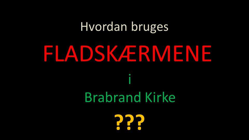 Hvordan bruges FLADSKÆRMENE i Brabrand Kirke ???