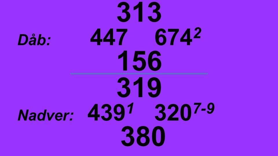 313 Dåb: 447 674 2 156 319 Nadver: 439 1 320 7-9 380