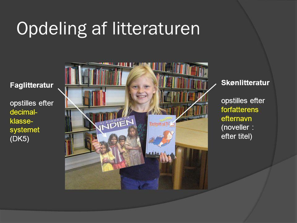 Opdeling af litteraturen Faglitteratur opstilles efter decimal- klasse- systemet (DK5) Skønlitteratur opstilles efter forfatterens efternavn (noveller : efter titel)