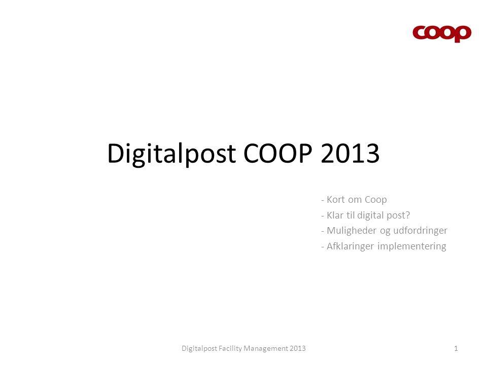 Coop Danmark A/S Digitalpost Facility Management 20132 Danmarks største detailvirksomhed, med historie tilbage til slutningen af 1800-tallet andelsforeninger.