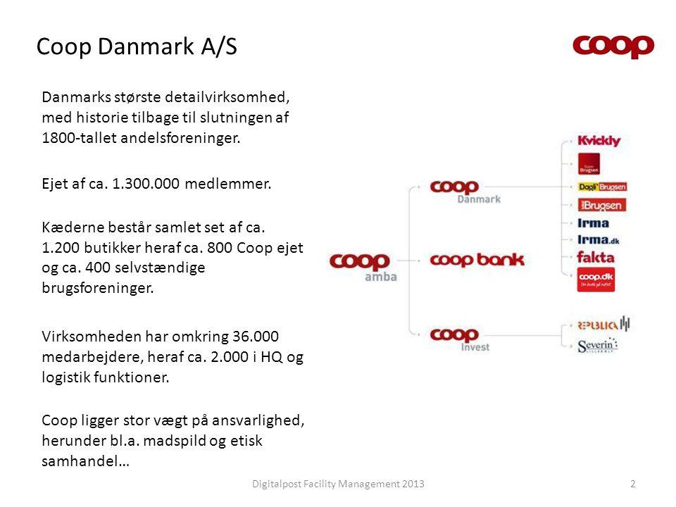 Coop Danmark A/S Digitalpost Facility Management 20132 Danmarks største detailvirksomhed, med historie tilbage til slutningen af 1800-tallet andelsfor