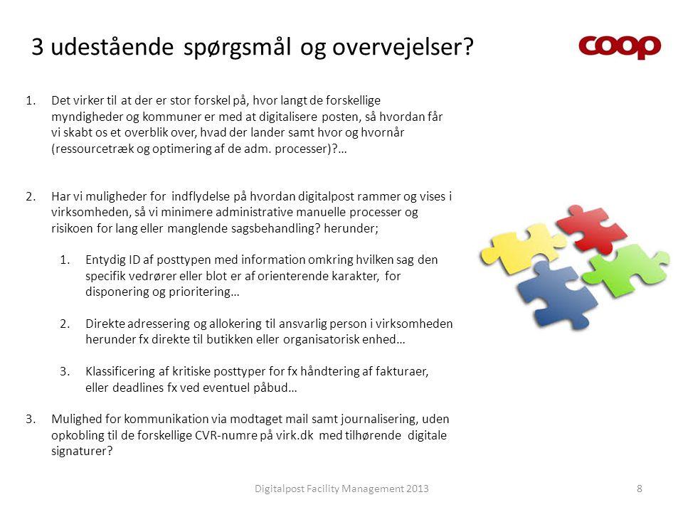 3 udestående spørgsmål og overvejelser? Digitalpost Facility Management 20138 1.Det virker til at der er stor forskel på, hvor langt de forskellige my