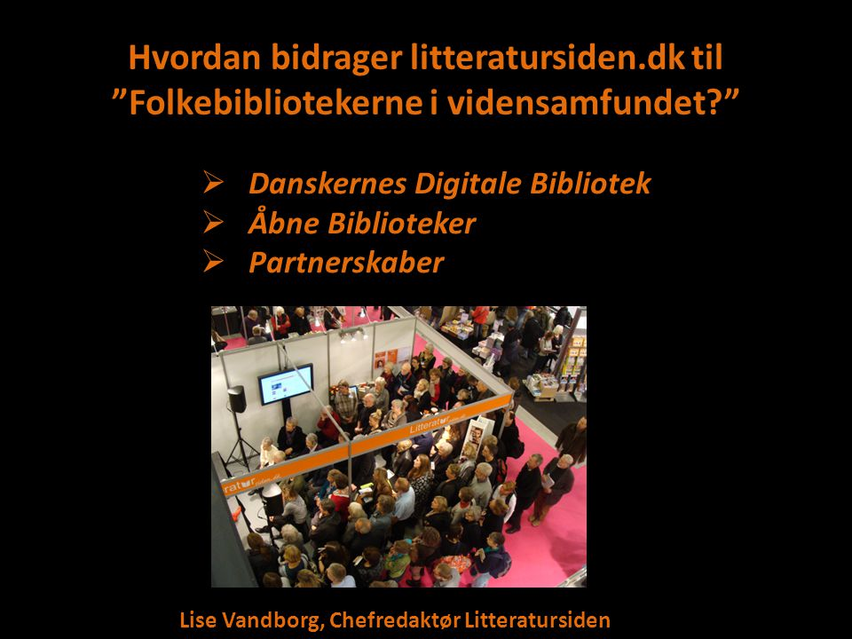 """Hvordan bidrager litteratursiden.dk til """"Folkebibliotekerne i vidensamfundet?""""  Danskernes Digitale Bibliotek  Åbne Biblioteker  Partnerskaber Lise"""