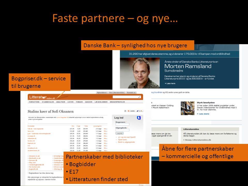 Faste partnere – og nye… Bogpriser.dk – service til brugerne Danske Bank – synlighed hos nye brugere Partnerskaber med biblioteker • Bogbidder • E17 •