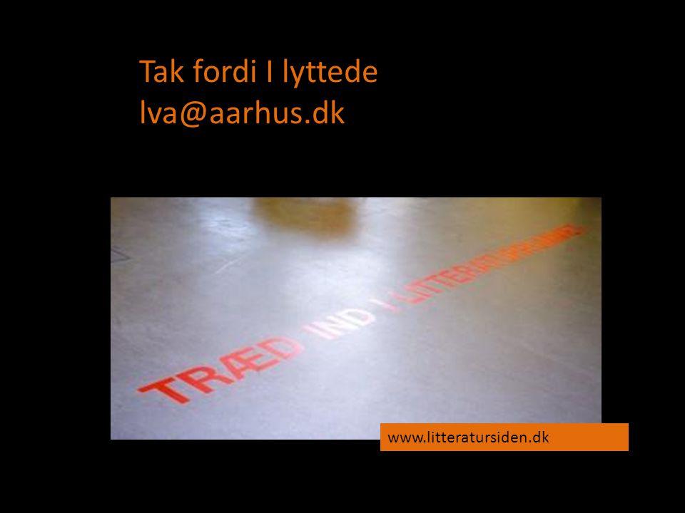 Tak fordi I lyttede lva@aarhus.dk www.litteratursiden.dk
