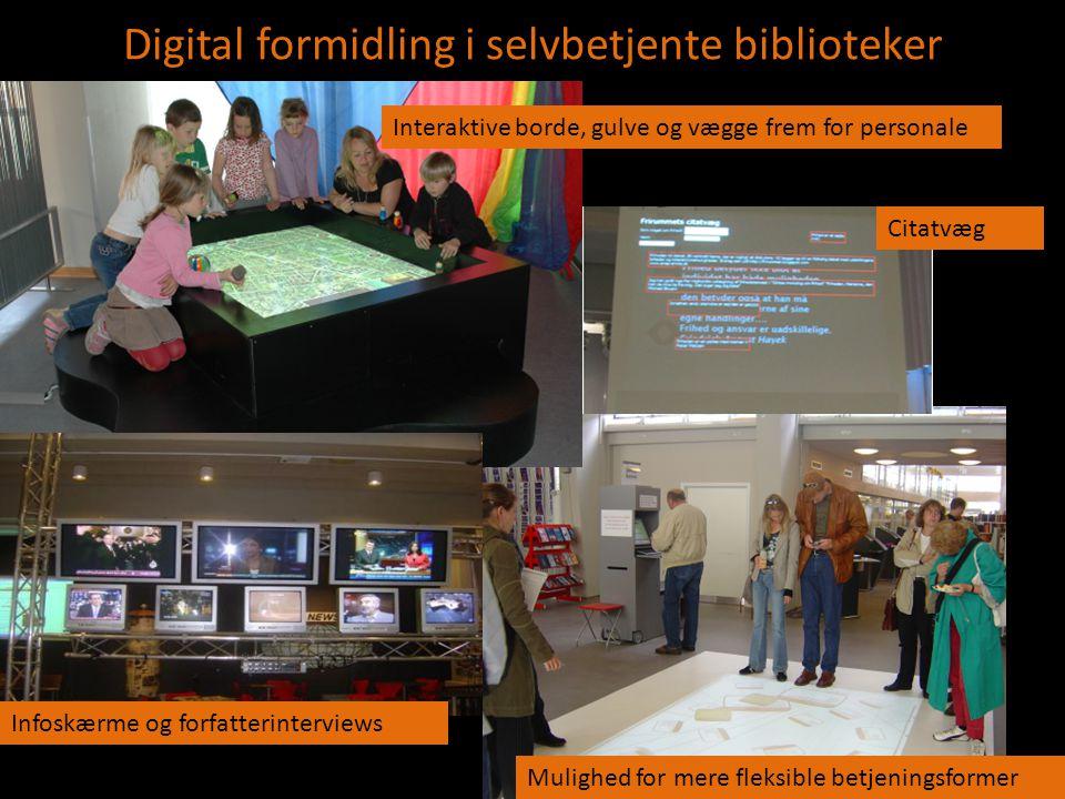 Ss Digital formidling i selvbetjente biblioteker Interaktive borde, gulve og vægge frem for personale Infoskærme og forfatterinterviews Citatvæg Mulighed for mere fleksible betjeningsformer