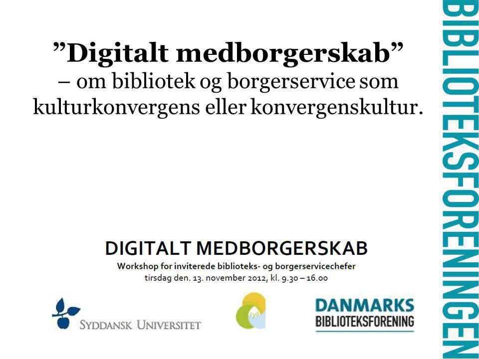 - Digitalt medborgerskab – om bibliotek og borgerservice som kulturkonvergens eller konvergenskultur.