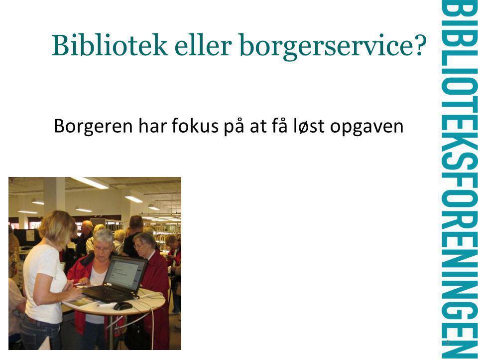 - Bibliotek eller borgerservice Borgeren har fokus på at få løst opgaven 9