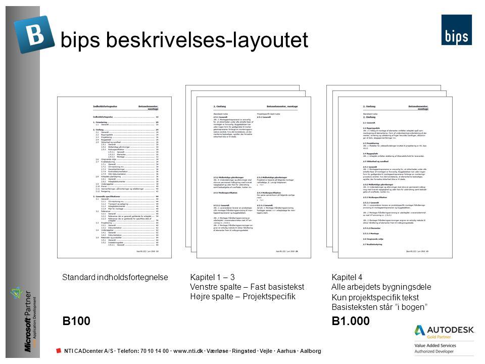 NTI CADcenter A/S · Telefon: 70 10 14 00 · www.nti.dk · Værløse · Ringsted · Vejle · Aarhus · Aalborg bips leverer Pdf-format Vejledninger og basisbeskrivelser Word-format Paradigmer for projektspecifik tekst Eksempler på bygningsdelsbeskrivelser Xml-format Vejledningstekst Basistekst Paradigmer for projektspecifik tekst Eksempler på bygningsdelsbeskrivelser