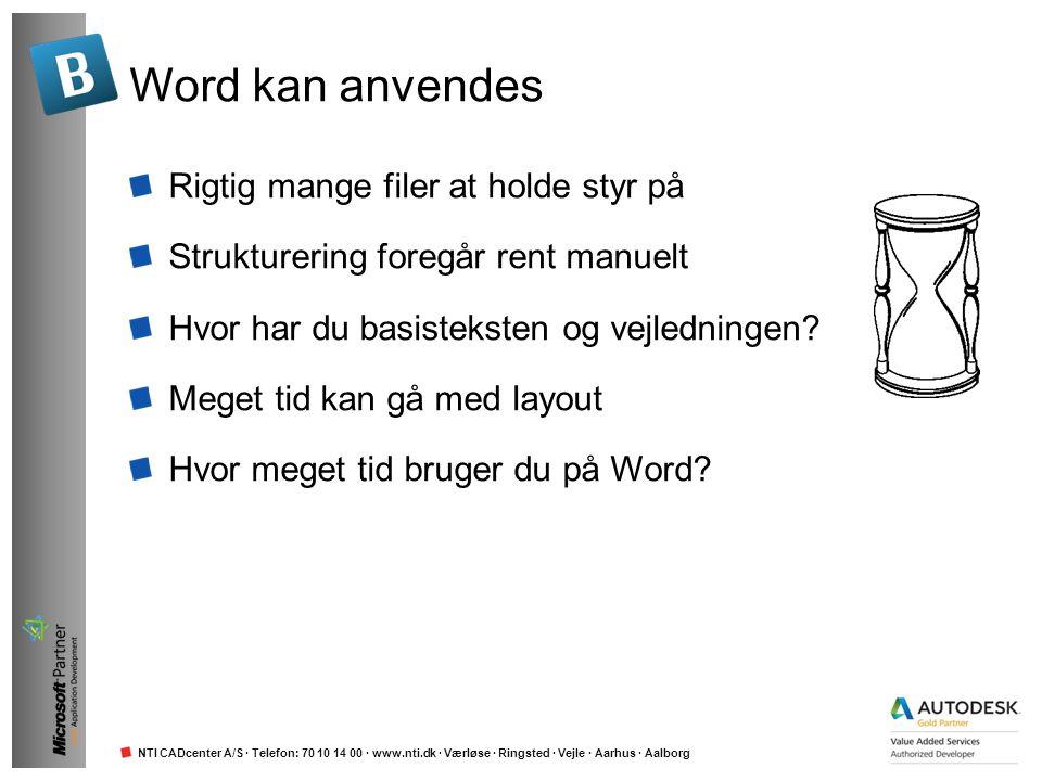 NTI CADcenter A/S · Telefon: 70 10 14 00 · www.nti.dk · Værløse · Ringsted · Vejle · Aarhus · Aalborg Word kan anvendes Rigtig mange filer at holde st