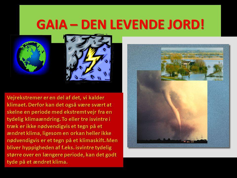 GAIA – DEN LEVENDE JORD! Vejrekstremer er en del af det, vi kalder klimaet. Derfor kan det også være svært at skelne en periode med ekstremt vejr fra