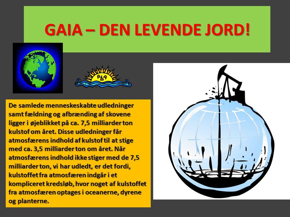 GAIA – DEN LEVENDE JORD! De samlede menneskeskabte udledninger samt fældning og afbrænding af skovene ligger i øjeblikket på ca. 7,5 milliarder ton ku