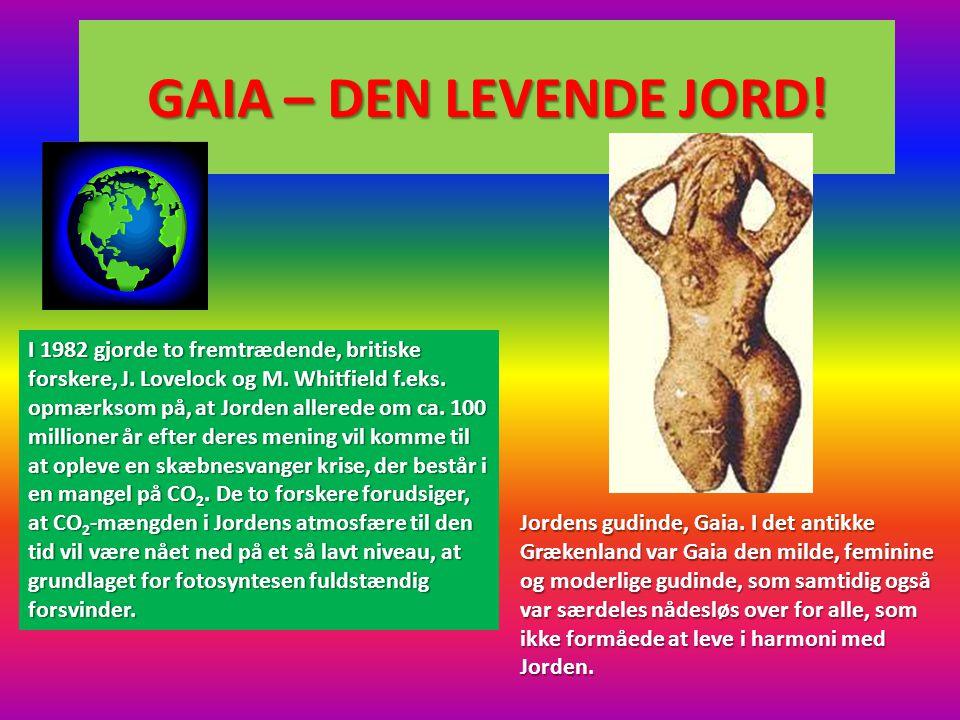 GAIA – DEN LEVENDE JORD! I 1982 gjorde to fremtrædende, britiske forskere, J. Lovelock og M. Whitfield f.eks. opmærksom på, at Jorden allerede om ca.