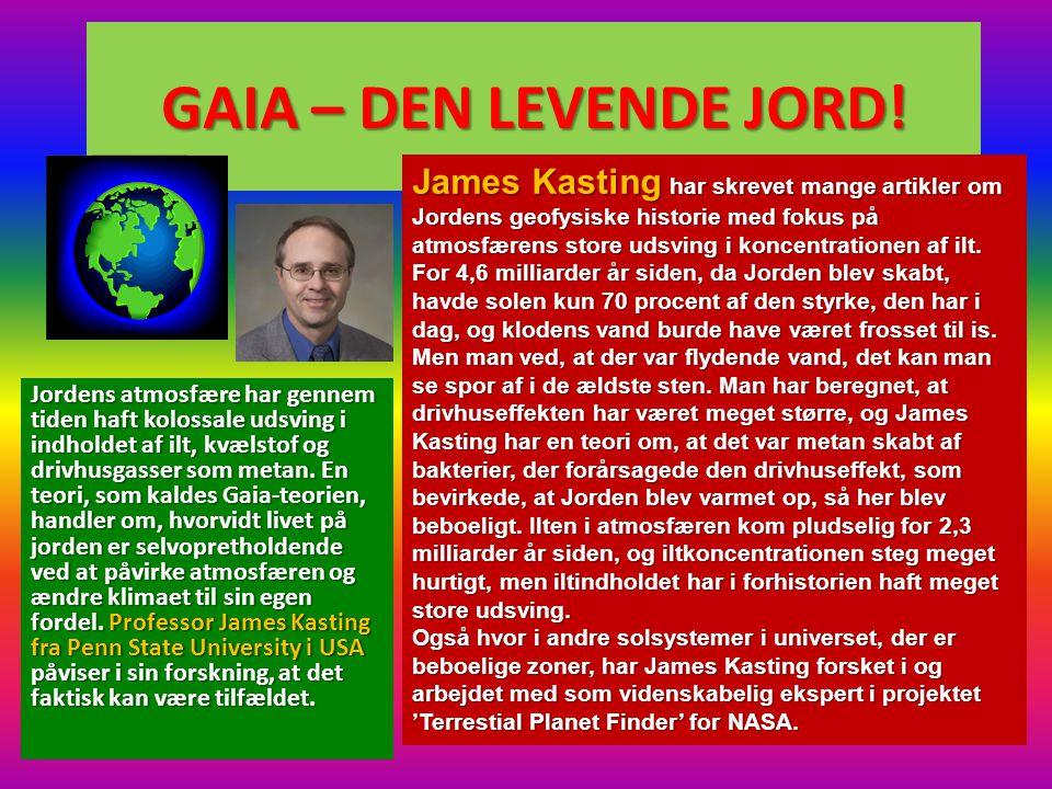 GAIA – DEN LEVENDE JORD! Jordens atmosfære har gennem tiden haft kolossale udsving i indholdet af ilt, kvælstof og drivhusgasser som metan. En teori,