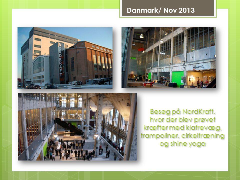 Danmark/ Nov 2013 Besøg på NordKraft, hvor der blev prøvet kræfter med klatrevæg, trampoliner, cirkeltræning og shine yoga Besøg på NordKraft, hvor der blev prøvet kræfter med klatrevæg, trampoliner, cirkeltræning og shine yoga