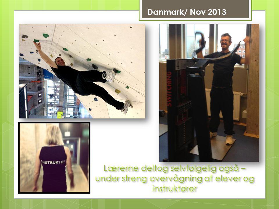 Danmark/ Nov 2013 Lærerne deltog selvfølgelig også – under streng overvågning af elever og instruktører