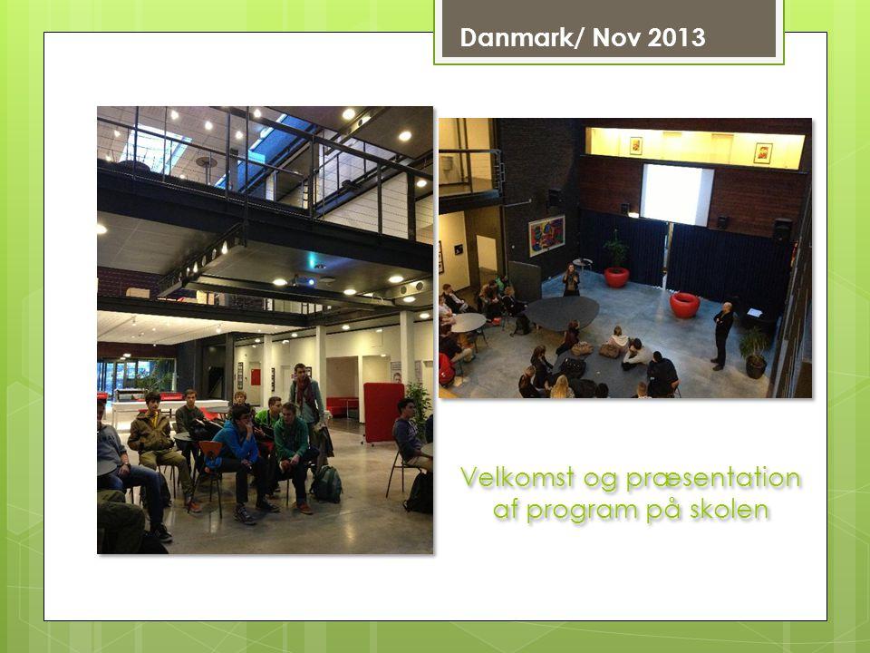Danmark/ Nov 2013 Velkomst og præsentation af program på skolen
