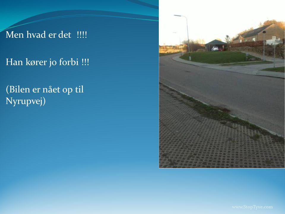 Men hvad er det !!!! Han kører jo forbi !!! (Bilen er nået op til Nyrupvej) www.StopTyve.com