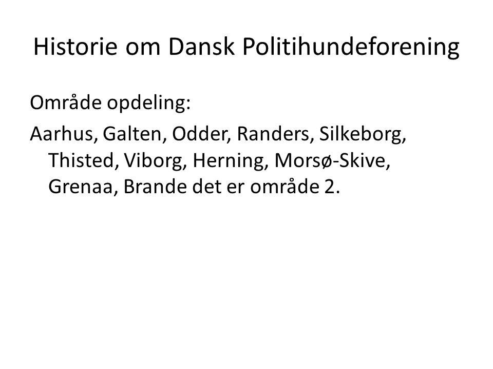 Historie om Dansk Politihundeforening Område opdeling: Aarhus, Galten, Odder, Randers, Silkeborg, Thisted, Viborg, Herning, Morsø-Skive, Grenaa, Brand