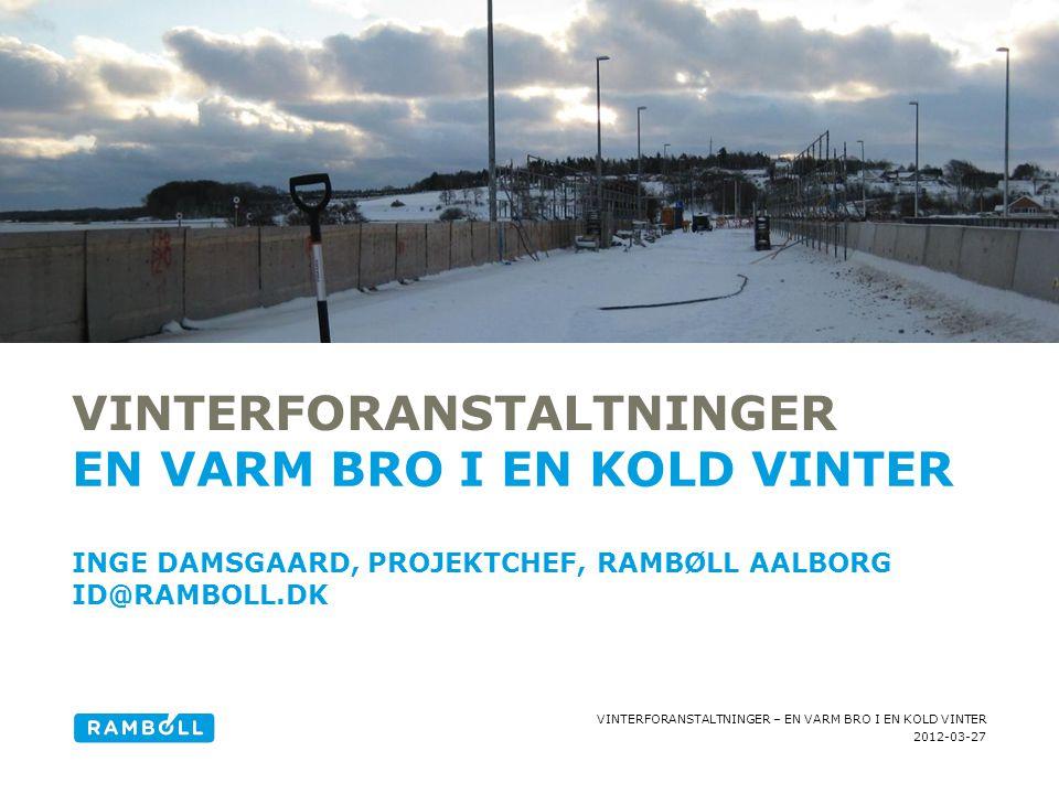 2012-03-27 VINTERFORANSTALTNINGER – EN VARM BRO I EN KOLD VINTER VINTERFORANSTALTNINGER EN VARM BRO I EN KOLD VINTER INGE DAMSGAARD, PROJEKTCHEF, RAMB