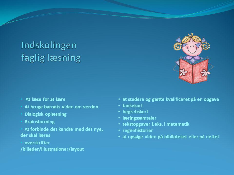 • At læse for at lære • At bruge barnets viden om verden • Dialogisk oplæsning • Brainstorming • At forbinde det kendte med det nye, der skal læres • overskrifter /billeder/illustrationer/layout • at studere og gætte kvalificeret på en opgave • tankekort • begrebskort • læringssamtaler • tekstopgaver f.eks.
